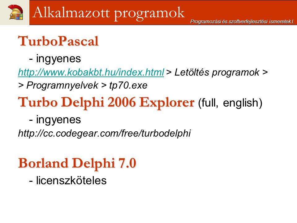 Programozási és szoftverfejlesztési ismeretek I. TurboPascal - ingyenes http://www.kobakbt.hu/index.htmlhttp://www.kobakbt.hu/index.html > Letöltés pr