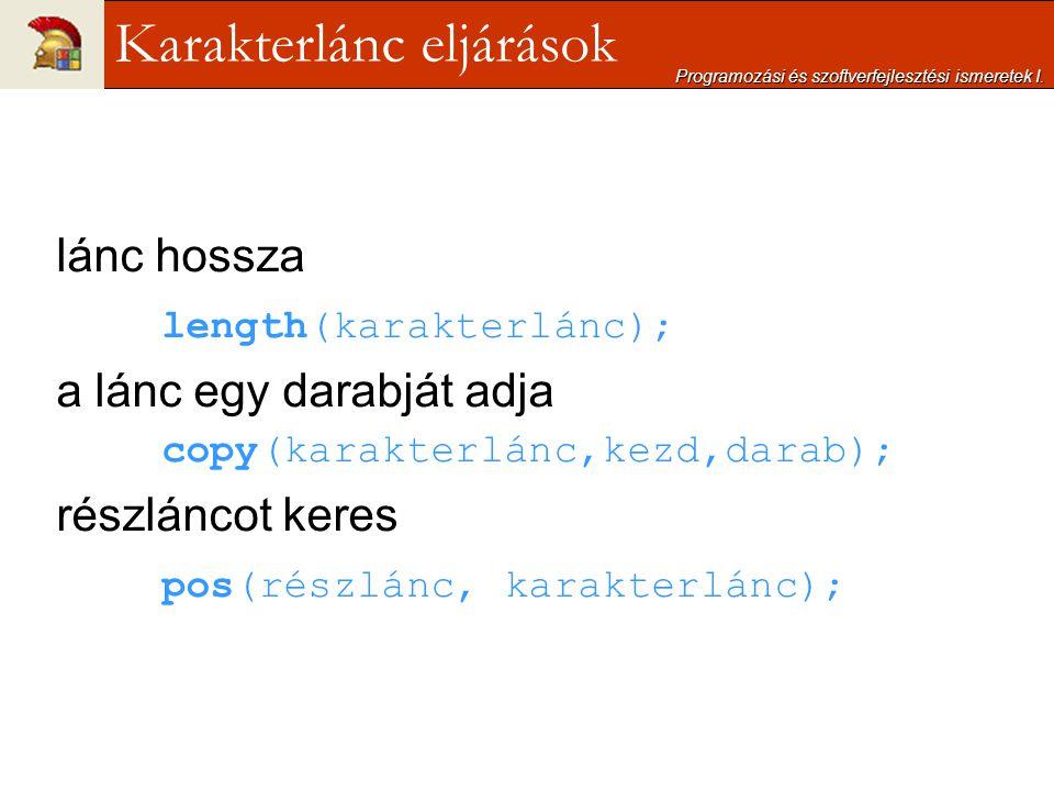 lánc hossza length(karakterlánc); a lánc egy darabját adja copy(karakterlánc,kezd,darab); részláncot keres pos(részlánc, karakterlánc); Programozási é