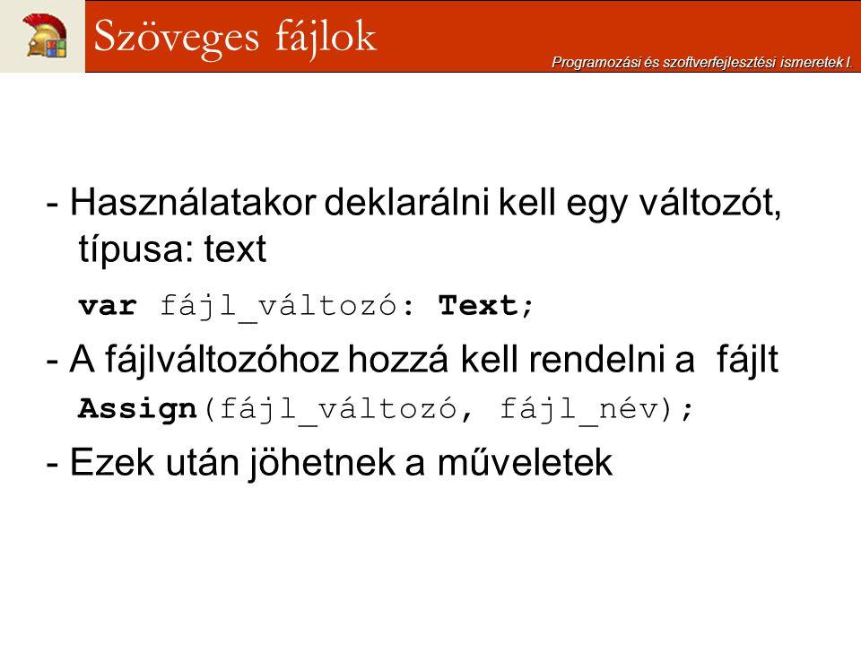 - Használatakor deklarálni kell egy változót, típusa: text var fájl_változó: Text; - A fájlváltozóhoz hozzá kell rendelni a fájlt Assign(fájl_változó,