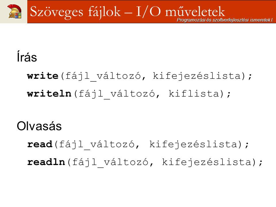Írás write(fájl_változó, kifejezéslista); writeln(fájl_változó, kiflista); Olvasás read(fájl_változó, kifejezéslista); readln(fájl_változó, kifejezésl