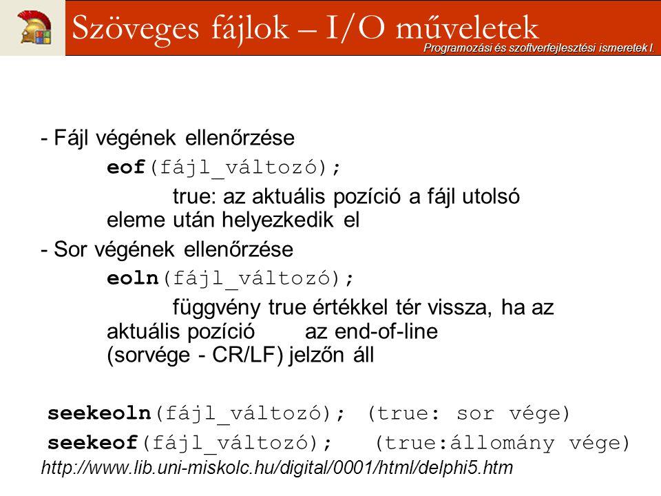 - Fájl végének ellenőrzése eof(fájl_változó); true: az aktuális pozíció a fájl utolsó eleme után helyezkedik el - Sor végének ellenőrzése eoln(fájl_vá