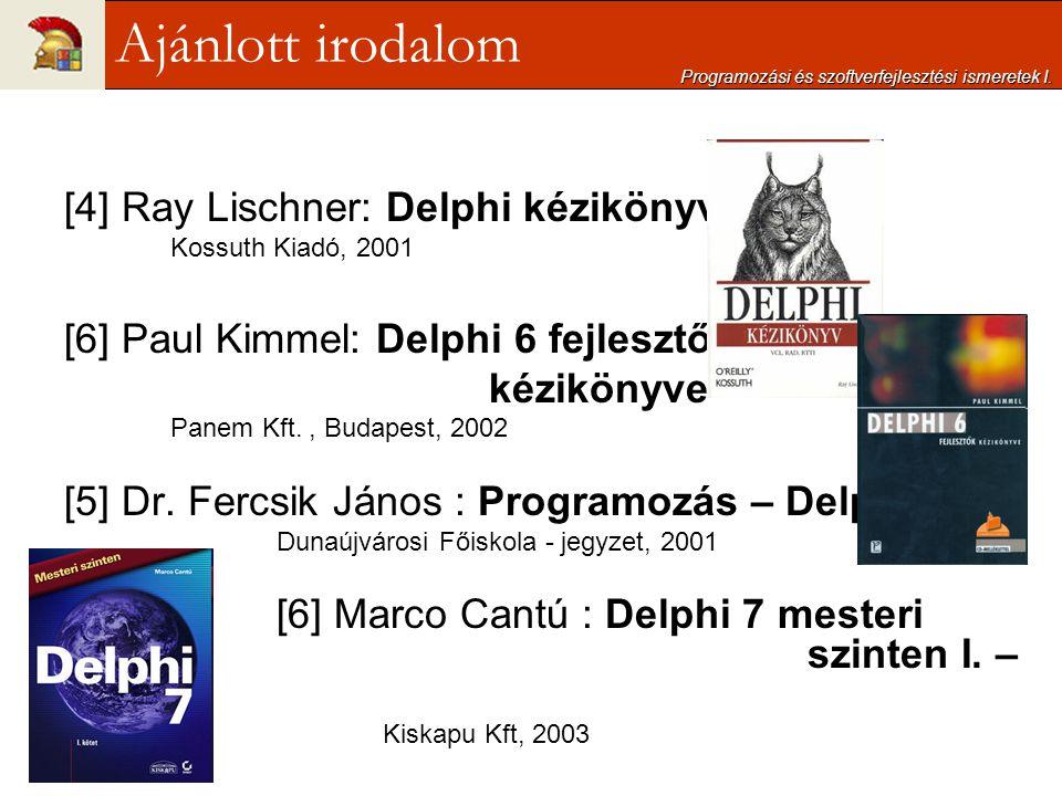 Programozási és szoftverfejlesztési ismeretek I. [4] Ray Lischner: Delphi kézikönyv Kossuth Kiadó, 2001 [6] Paul Kimmel: Delphi 6 fejlesztők kézikönyv