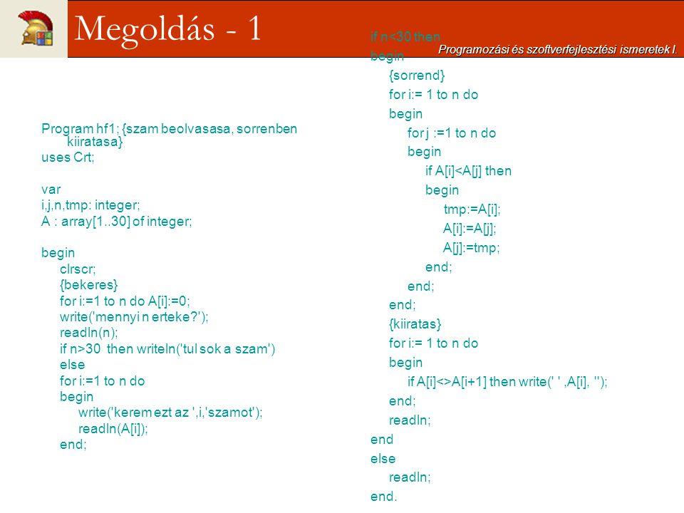 Program hf1; {szam beolvasasa, sorrenben kiiratasa} uses Crt; var i,j,n,tmp: integer; A : array[1..30] of integer; begin clrscr; {bekeres} for i:=1 to