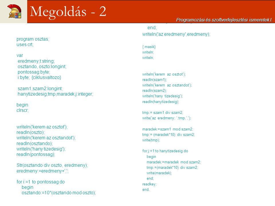 program osztas; uses crt; var eredmeny,t:string; osztando, oszto:longint; pontossag:byte; i:byte; {ciklusvaltozo} szam1,szam2:longint; hanytizedesig,t