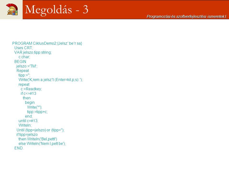 PROGRAM CiklusDemo2;{Jelsz˘ beˇr sa} Uses CRT; VAR jelszo,tipp:string; c:char; BEGIN jelszo:='TM'; Repeat tipp:=''; Write('K'rem a jelsz˘t (Enter=kil'