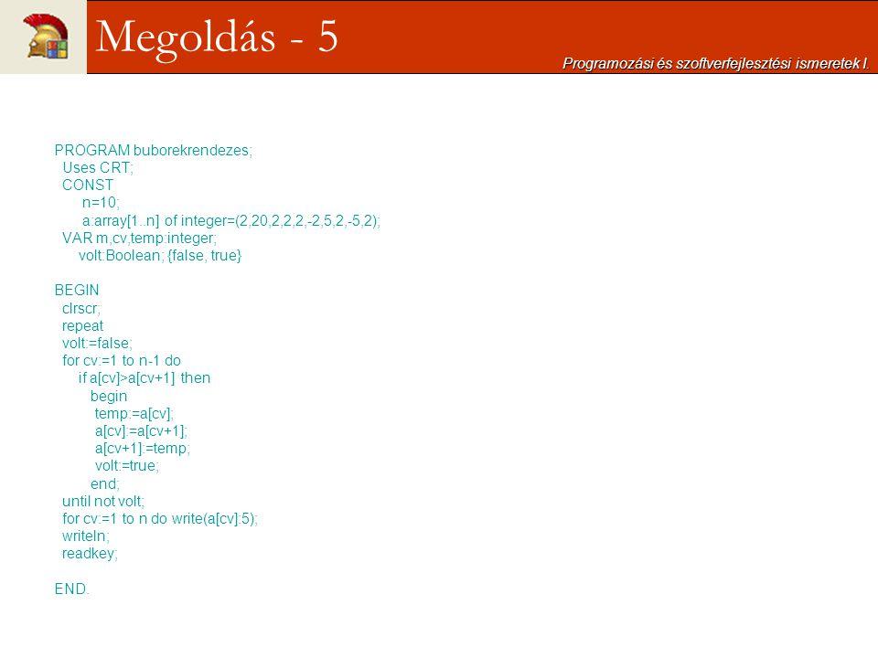 PROGRAM buborekrendezes; Uses CRT; CONST n=10; a:array[1..n] of integer=(2,20,2,2,2,-2,5,2,-5,2); VAR m,cv,temp:integer; volt:Boolean; {false, true} B