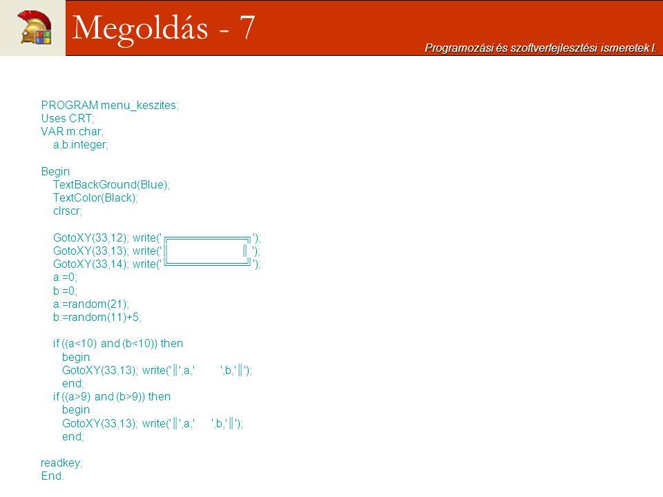 PROGRAM menu_keszites; Uses CRT; VAR m:char; a,b:integer; Begin TextBackGround(Blue); TextColor(Black); clrscr; GotoXY(33,12); write('╔══════════╗');