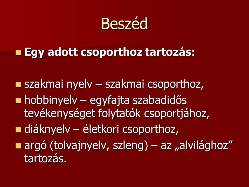 Beszéd Nyelvjárás: Nyelvjárás: Egy adott területhez való kötődés (nyelvjárástípusok, helyi nyelvjárások).