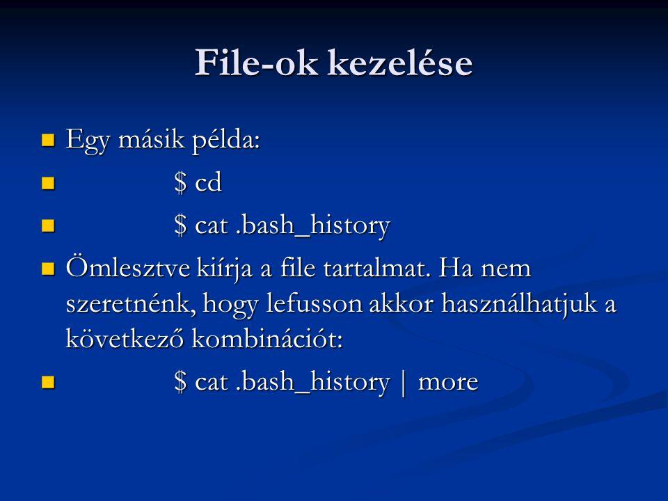 File-ok kezelése Egy másik példa: Egy másik példa: $ cd $ cd $ cat.bash_history $ cat.bash_history Ömlesztve kiírja a file tartalmat. Ha nem szeretnén