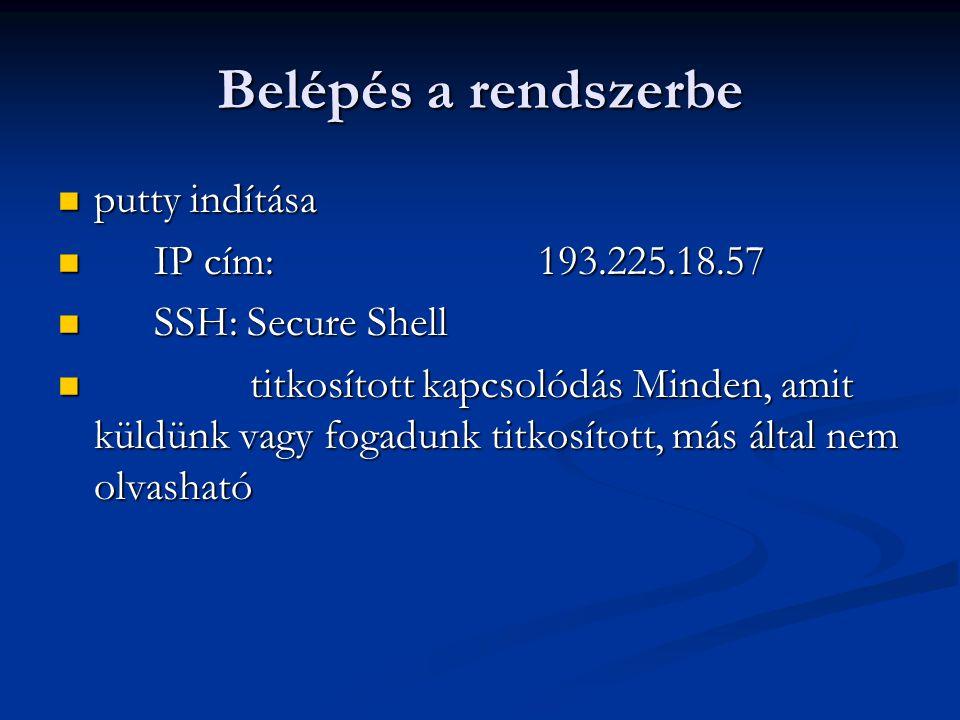 Belépés a rendszerbe putty indítása putty indítása IP cím:193.225.18.57 IP cím:193.225.18.57 SSH: Secure Shell SSH: Secure Shell titkosított kapcsolód