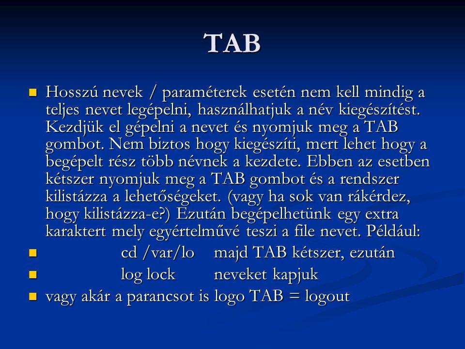 TAB Hosszú nevek / paraméterek esetén nem kell mindig a teljes nevet legépelni, használhatjuk a név kiegészítést. Kezdjük el gépelni a nevet és nyomju