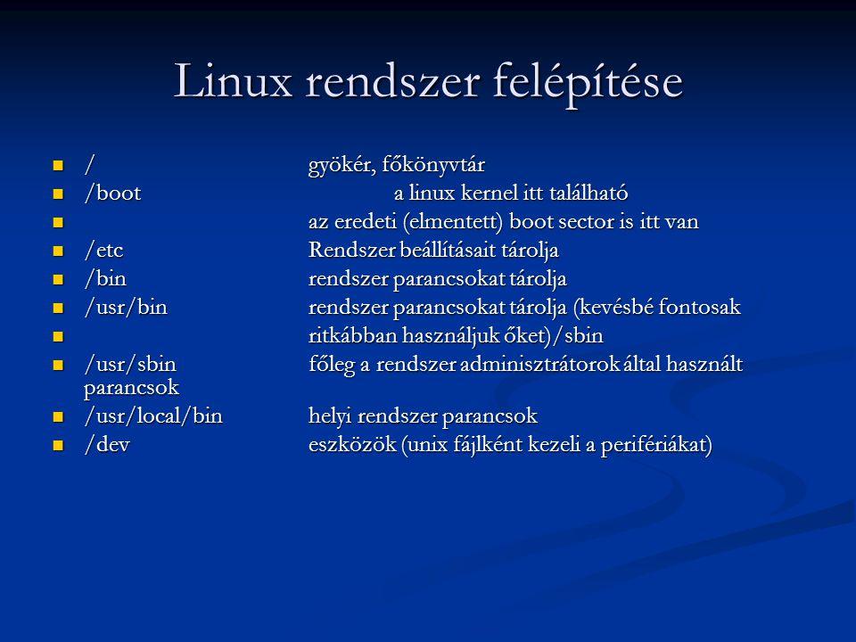 Linux rendszer felépítése /gyökér, főkönyvtár /gyökér, főkönyvtár /boota linux kernel itt található /boota linux kernel itt található az eredeti (elme
