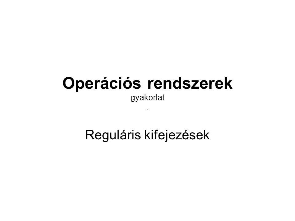 Operációs rendszerek gyakorlat. Reguláris kifejezések