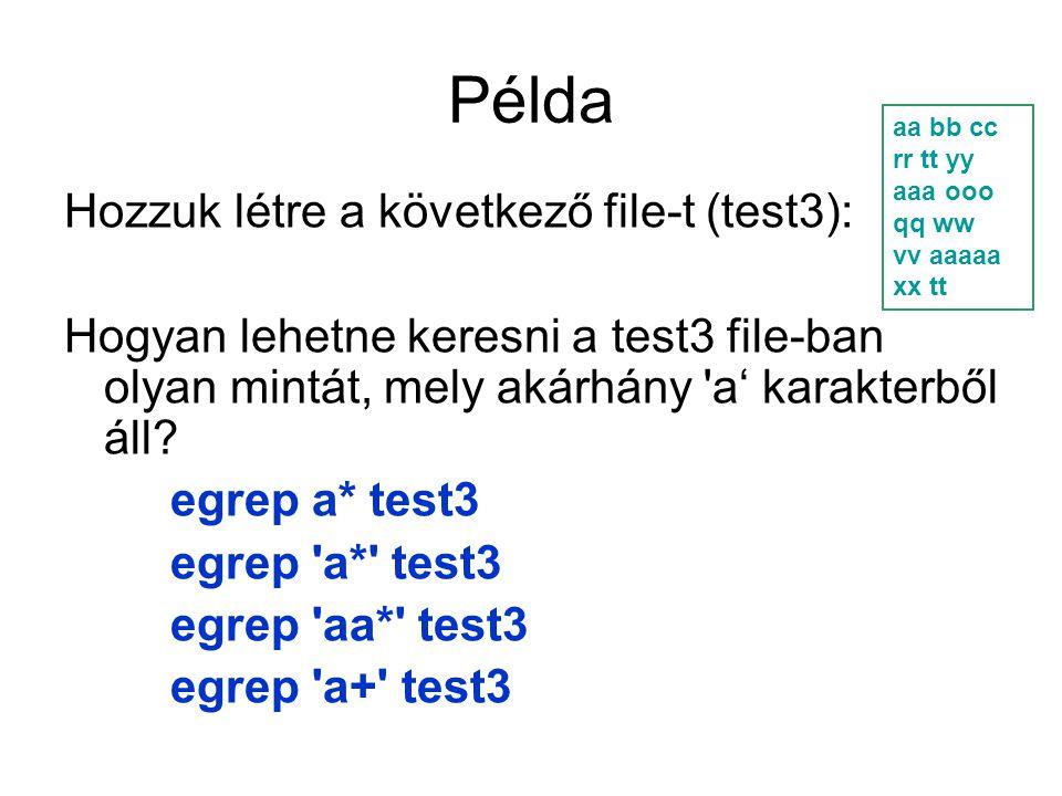 Példa Hozzuk létre a következő file-t (test3): Hogyan lehetne keresni a test3 file-ban olyan mintát, mely akárhány a' karakterből áll.