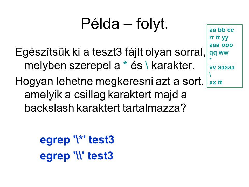 Példa – folyt. Egészítsük ki a teszt3 fájlt olyan sorral, melyben szerepel a * és \ karakter.