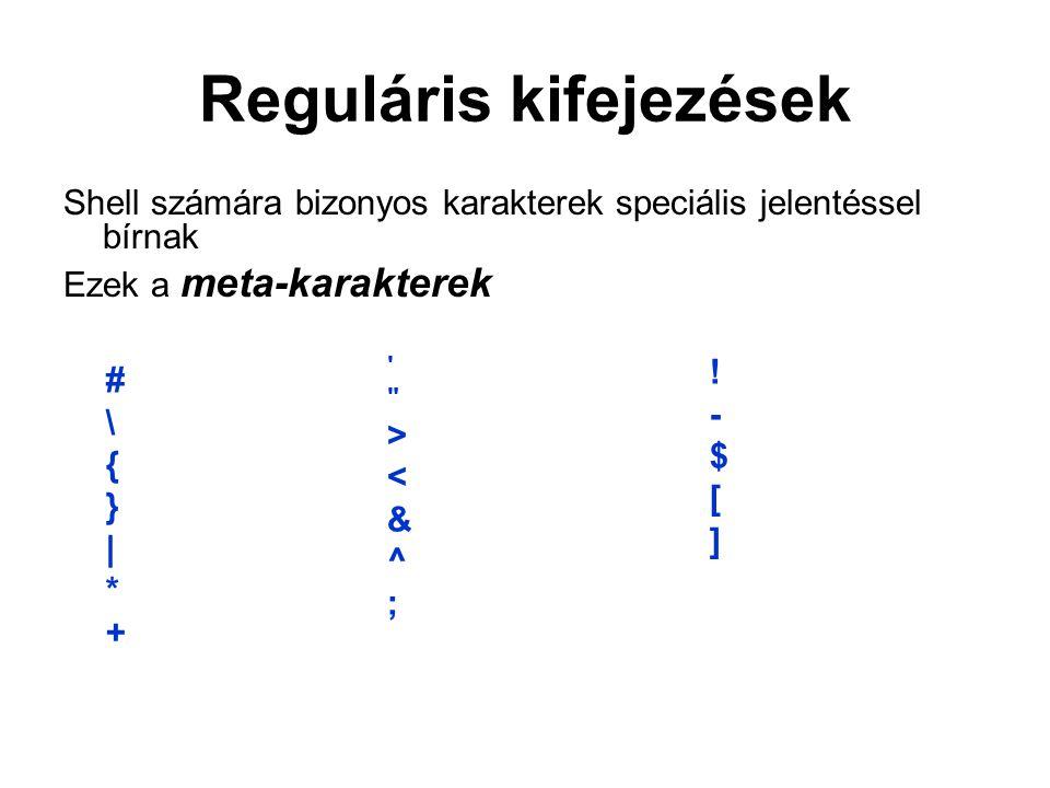 Reguláris kifejezések Shell számára bizonyos karakterek speciális jelentéssel bírnak Ezek a meta-karakterek #\{}|*+#\{}|*+ ><&^; ><&^; !-$[]!-$[]