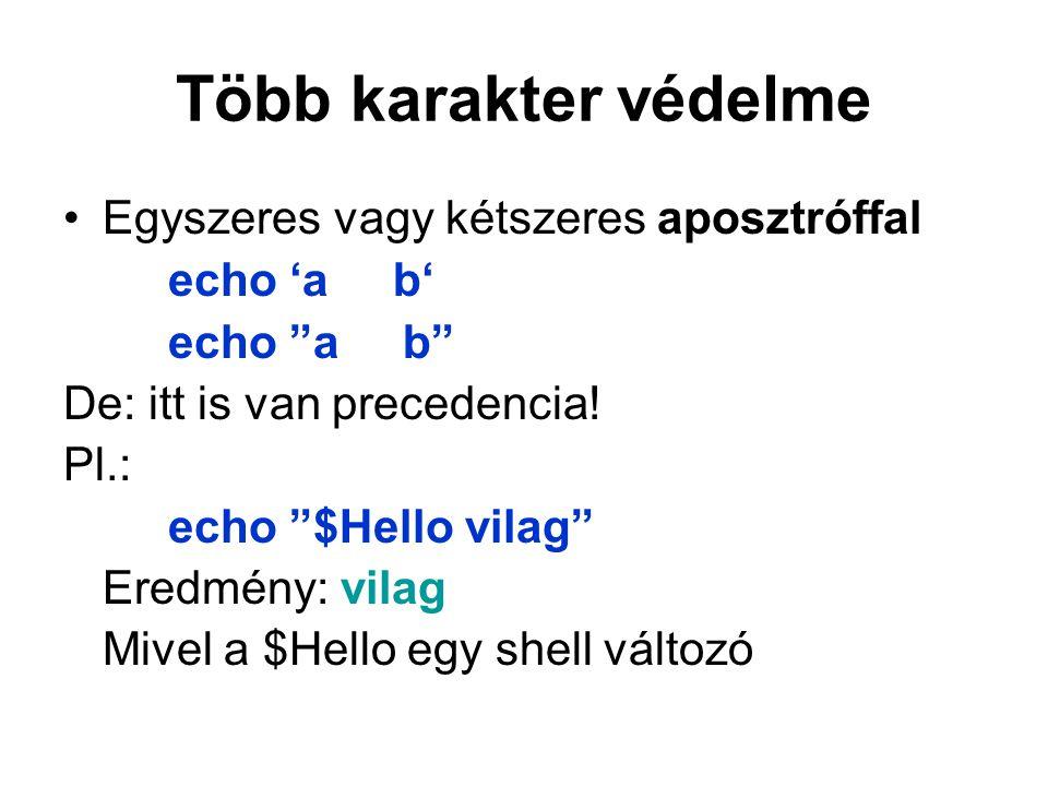 Több karakter védelme Egyszeres vagy kétszeres aposztróffal echo 'a b' echo a b De: itt is van precedencia.