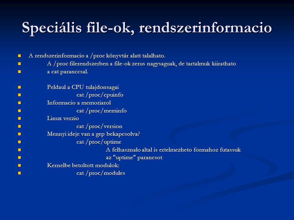 Speciális file-ok, rendszerinformacio A rendszerinformacio a /proc könyvtár alatt talalhato.