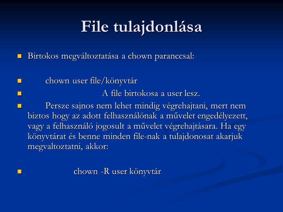 File tulajdonlása Birtokos megváltoztatása a chown paranccsal: Birtokos megváltoztatása a chown paranccsal: chown user file/könyvtár chown user file/könyvtár A file birtokosa a user lesz.
