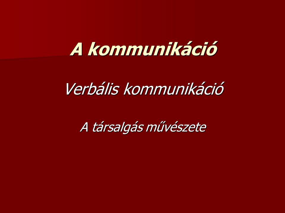 A kommunikáció Verbális kommunikáció A társalgás művészete