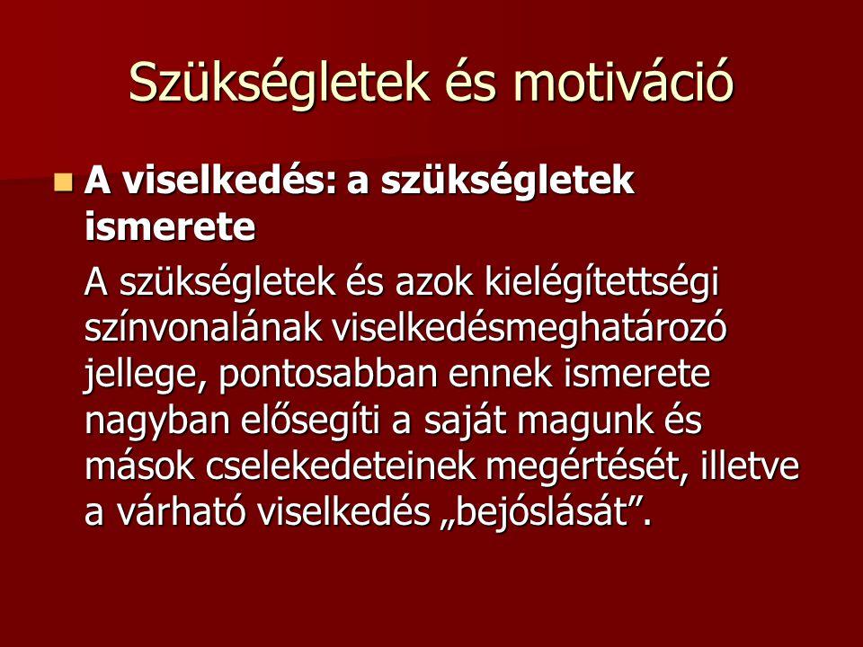 Szükségletek és motiváció A viselkedés: a szükségletek ismerete A viselkedés: a szükségletek ismerete A szükségletek és azok kielégítettségi színvonal
