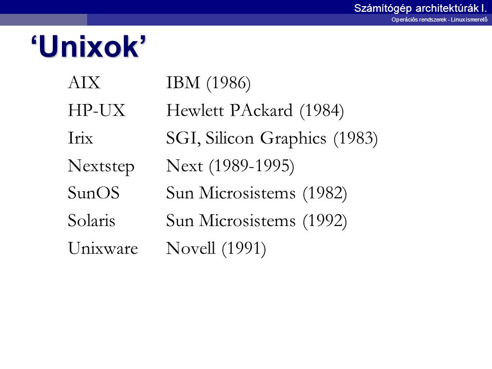'Unixok' AIXIBM (1986) HP-UXHewlett PAckard (1984) IrixSGI, Silicon Graphics (1983) NextstepNext (1989-1995) SunOSSun Microsistems (1982) SolarisSun M