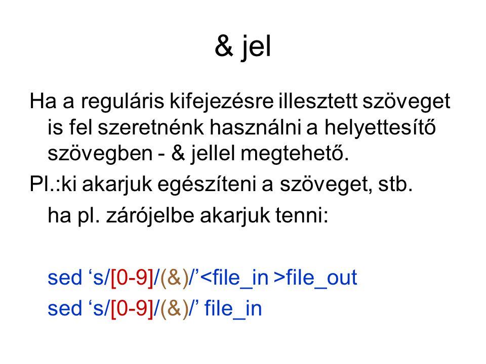 & jel Ha a reguláris kifejezésre illesztett szöveget is fel szeretnénk használni a helyettesítő szövegben - & jellel megtehető.