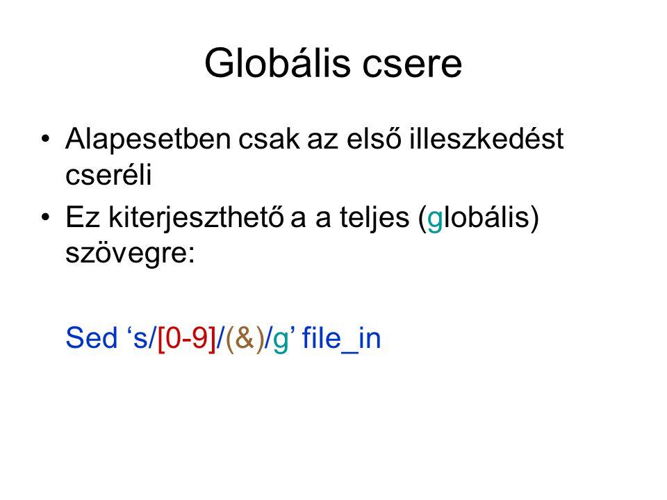 Globális csere Alapesetben csak az első illeszkedést cseréli Ez kiterjeszthető a a teljes (globális) szövegre: Sed 's/[0-9]/(&)/g' file_in