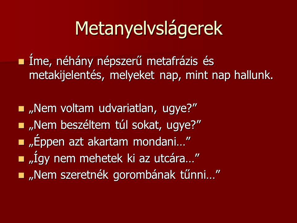 Metanyelvslágerek Íme, néhány népszerű metafrázis és metakijelentés, melyeket nap, mint nap hallunk. Íme, néhány népszerű metafrázis és metakijelentés