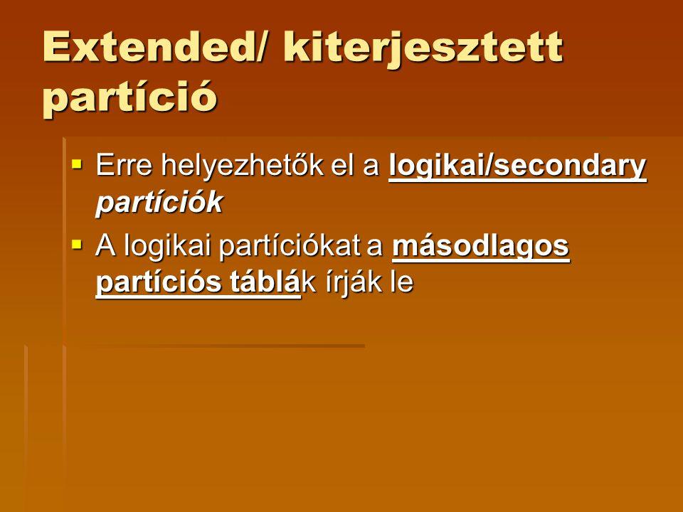 Extended/ kiterjesztett partíció  Erre helyezhetők el a logikai/secondary partíciók  A logikai partíciókat a másodlagos partíciós táblák írják le