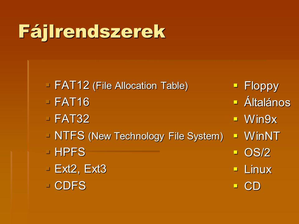 Fájlrendszerek  FAT12 (File Allocation Table)  FAT16  FAT32  NTFS (New Technology File System)  HPFS  Ext2, Ext3  CDFS  Floppy  Általános  Win9x  WinNT  OS/2  Linux  CD