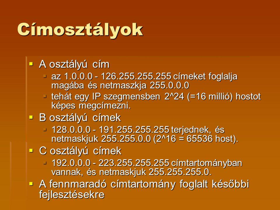 Címosztályok  A osztályú cím  az 1.0.0.0 - 126.255.255.255 címeket foglalja magába és netmaszkja 255.0.0.0  tehát egy IP szegmensben 2^24 (=16 millió) hostot képes megcímezni.
