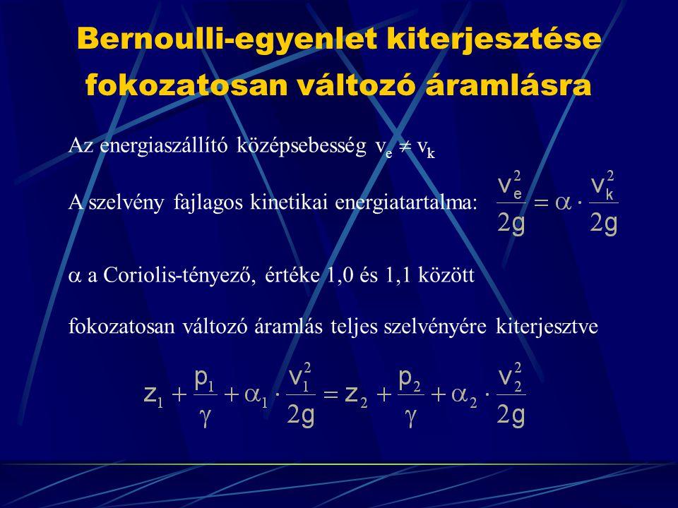Bernoulli-egyenlet kiterjesztése fokozatosan változó áramlásra Az energiaszállító középsebesség v e  v k A szelvény fajlagos kinetikai energiatartalm