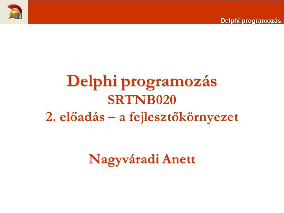Delphi programozás Delphi programozás SRTNB020 2. előadás – a fejlesztőkörnyezet Nagyváradi Anett Delphi programozás