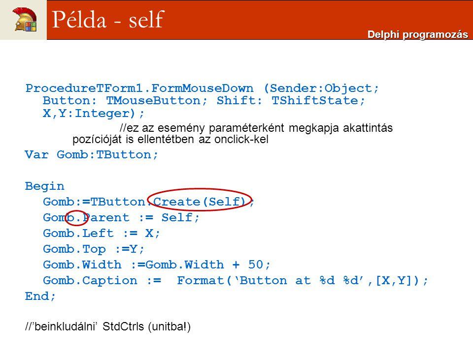 ProcedureTForm1.FormMouseDown (Sender:Object; Button: TMouseButton; Shift: TShiftState; X,Y:Integer); //ez az esemény paraméterként megkapja akattintá