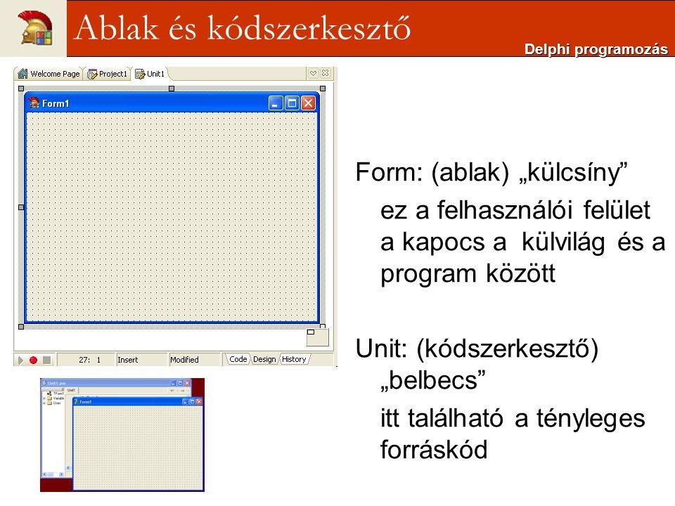 """Form: (ablak) """"külcsíny"""" ez a felhasználói felület a kapocs a külvilág és a program között Unit: (kódszerkesztő) """"belbecs"""" itt található a tényleges f"""