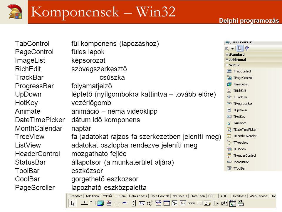 TabControlfül komponens (lapozáshoz) PageControlfüles lapok ImageListképsorozat RichEditszövegszerkesztő TrackBarcsúszka ProgressBarfolyamatjelző UpDo