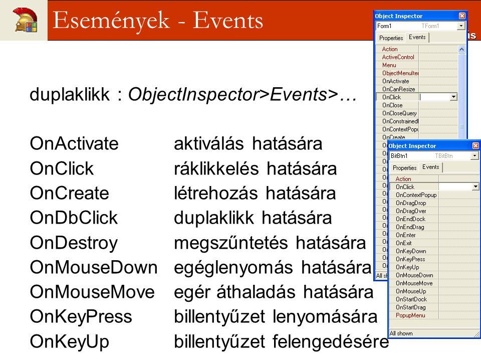 duplaklikk : ObjectInspector>Events>… OnActivateaktiválás hatására OnClickráklikkelés hatására OnCreatelétrehozás hatására OnDbClickduplaklikk hatásár