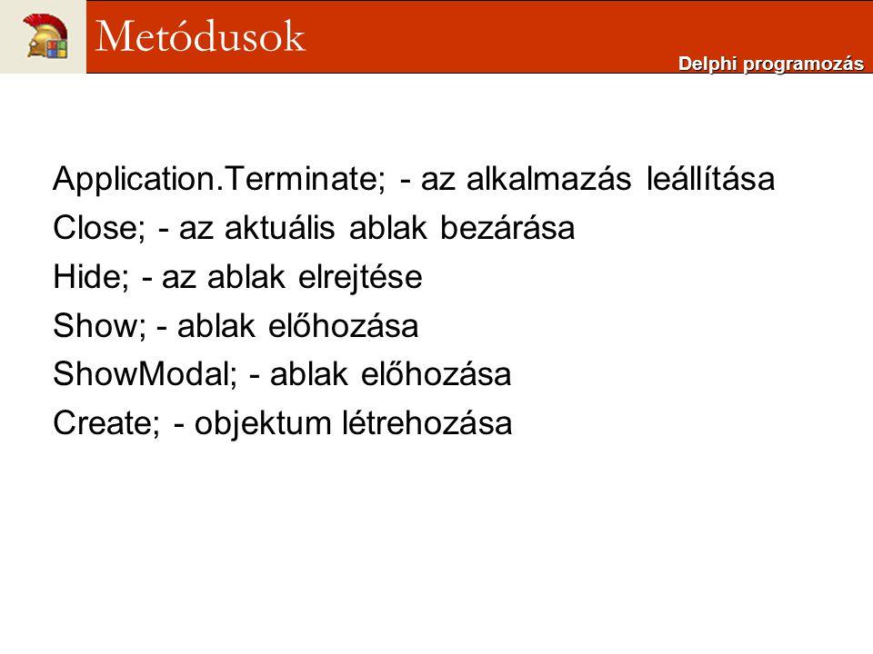 Application.Terminate; - az alkalmazás leállítása Close; - az aktuális ablak bezárása Hide; - az ablak elrejtése Show; - ablak előhozása ShowModal; -