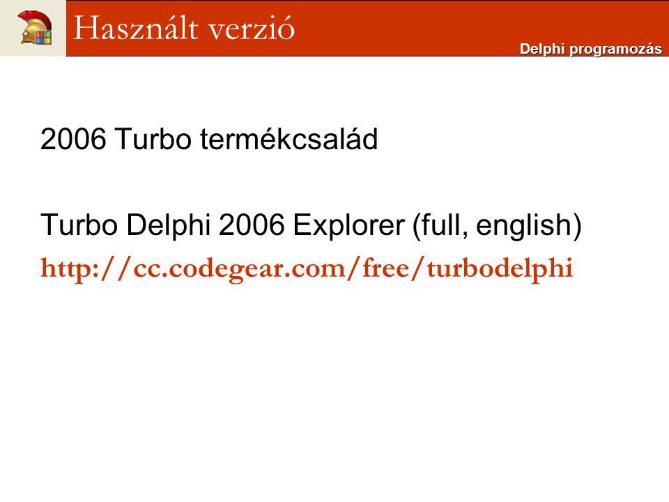 2006 Turbo termékcsalád Turbo Delphi 2006 Explorer (full, english) http://cc.codegear.com/free/turbodelphi Delphi programozás Használt verzió