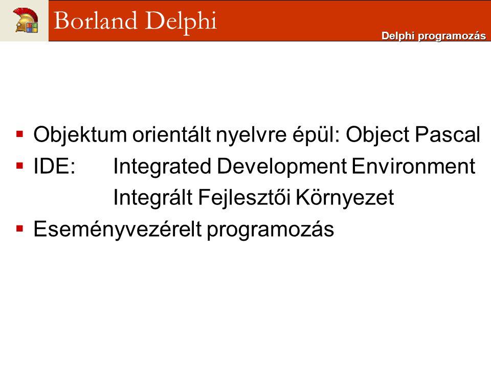  Objektum orientált nyelvre épül: Object Pascal  IDE: Integrated Development Environment Integrált Fejlesztői Környezet  Eseményvezérelt programozá