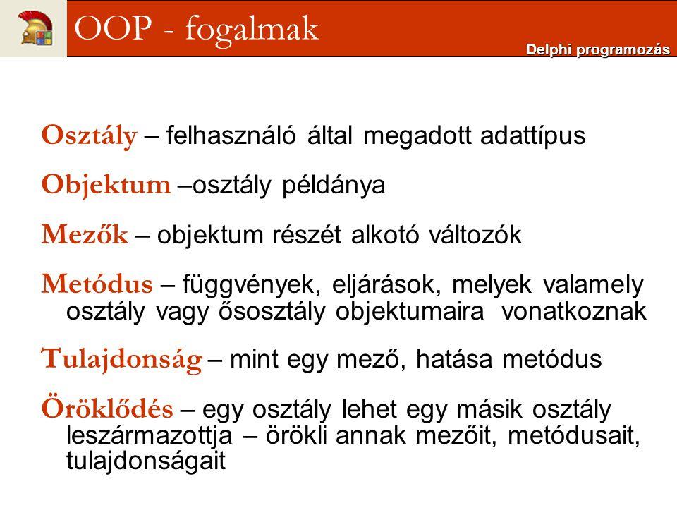 Osztály – felhasználó által megadott adattípus Objektum –osztály példánya Mezők – objektum részét alkotó változók Metódus – függvények, eljárások, mel
