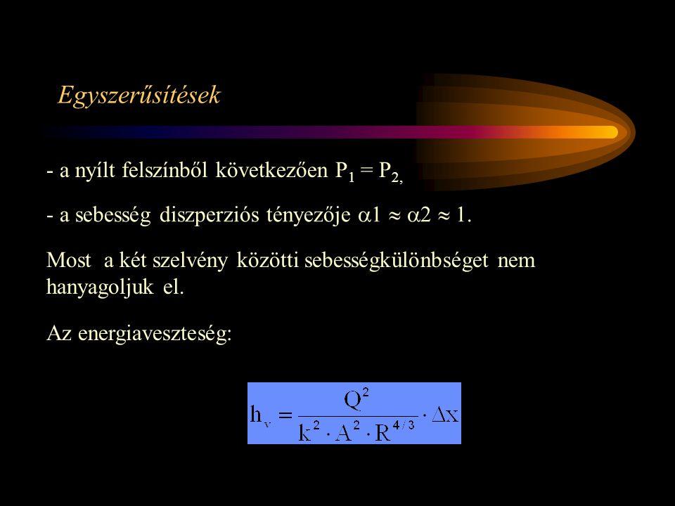 Egyszerűsítések - a nyílt felszínből következően P 1 = P 2, - a sebesség diszperziós tényezője  1   2  1. Most a két szelvény közötti sebességkülö