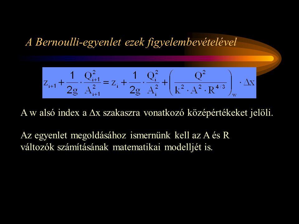 A Bernoulli-egyenlet ezek figyelembevételével A w alsó index a  x szakaszra vonatkozó középértékeket jelöli. Az egyenlet megoldásához ismernünk kell