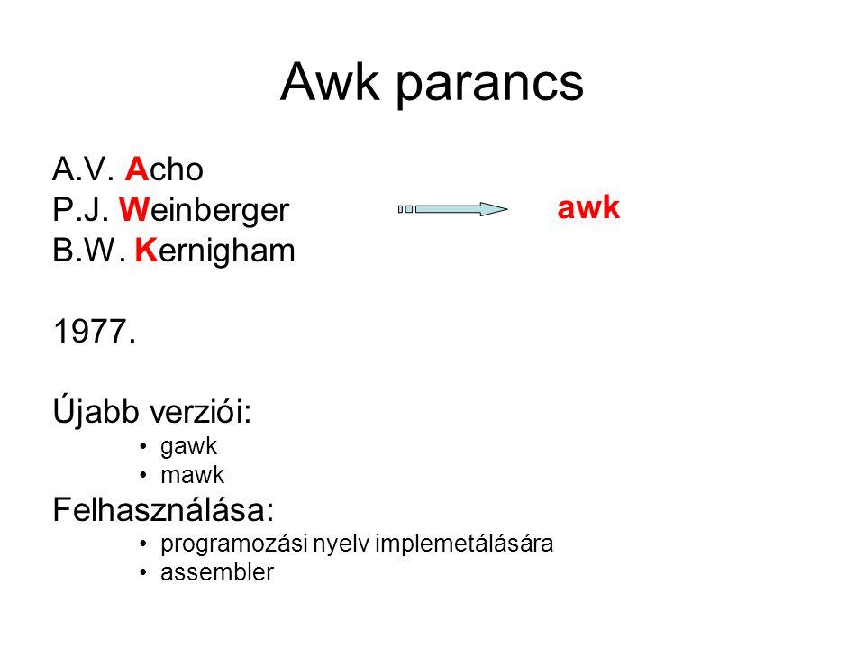 Awk parancs A.V. Acho P.J. Weinberger B.W. Kernigham 1977.