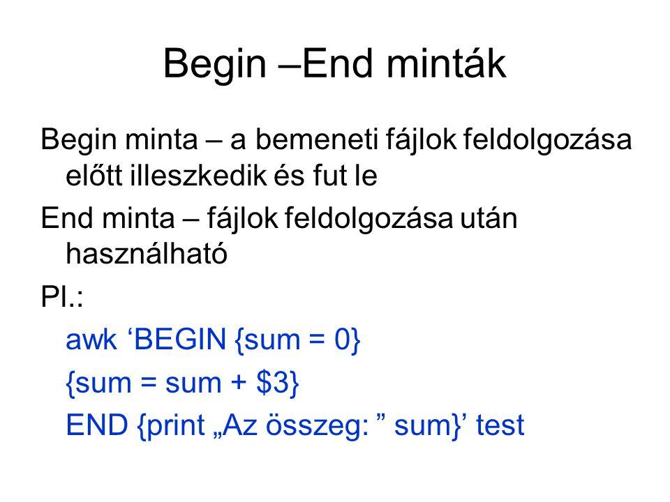 """Begin –End minták Begin minta – a bemeneti fájlok feldolgozása előtt illeszkedik és fut le End minta – fájlok feldolgozása után használható Pl.: awk 'BEGIN {sum = 0} {sum = sum + $3} END {print """"Az összeg: sum}' test"""