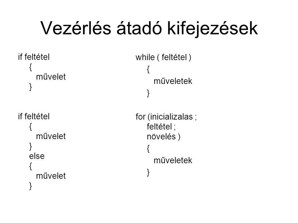 Vezérlés átadó kifejezések if feltétel { művelet } if feltétel { művelet } else { művelet } while ( feltétel ) { műveletek } for (inicializalas ; feltétel ; növelés ) { műveletek }