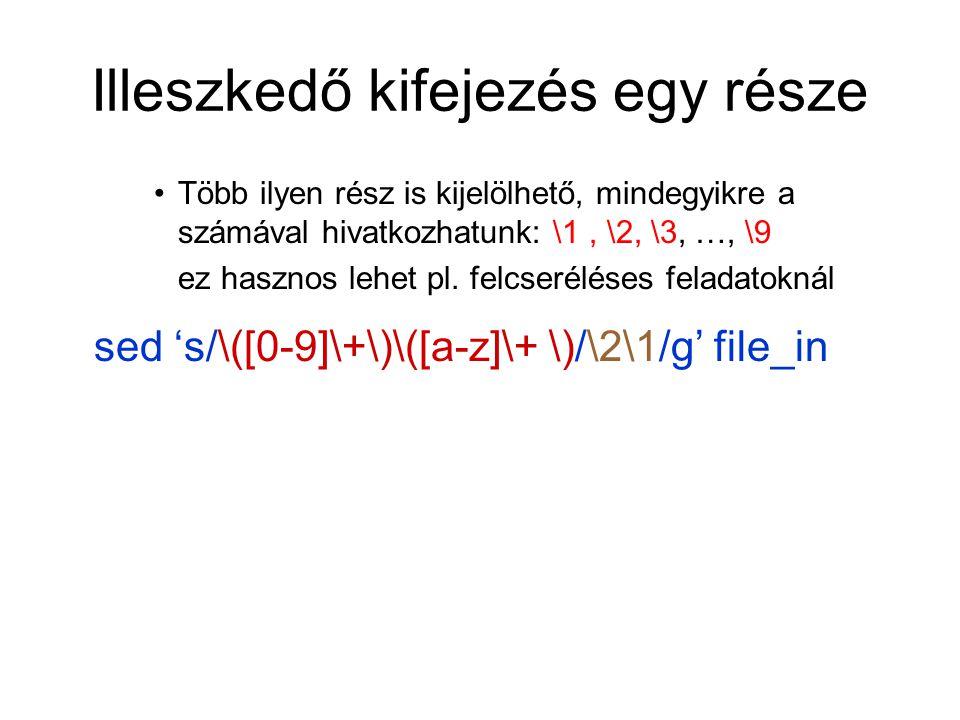 Illeszkedő kifejezés egy része Több ilyen rész is kijelölhető, mindegyikre a számával hivatkozhatunk: \1, \2, \3, …, \9 ez hasznos lehet pl.