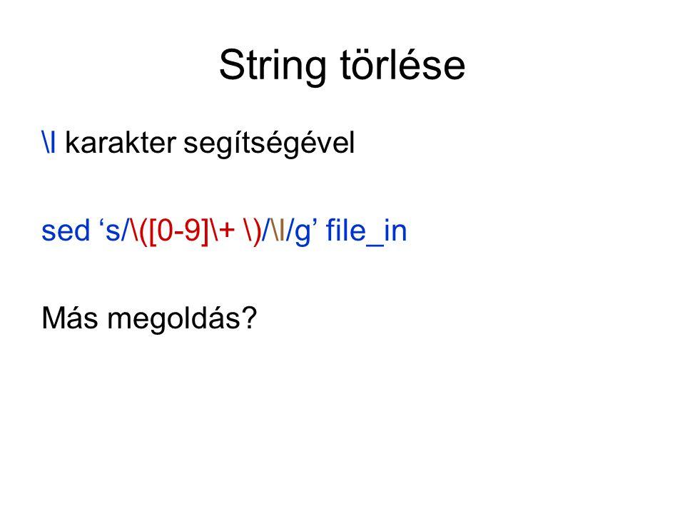 String törlése \l karakter segítségével sed 's/\([0-9]\+ \)/\l/g' file_in Más megoldás