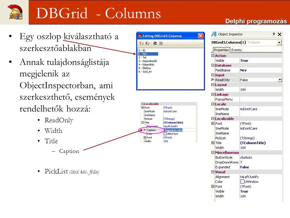 Egy oszlop kiválasztható a szerkesztőablakban Annak tulajdonságlistája megjelenik az ObjectInspectorban, ami szerkeszthető, események rendelhetők hozzá: ReadOnly Width Title –Caption PickList (lásd köv.